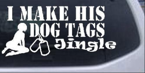 I Make His Dog Tags Jingle Military Car Window Wall Laptop Decal Sticker -- White 7in X 3.2in