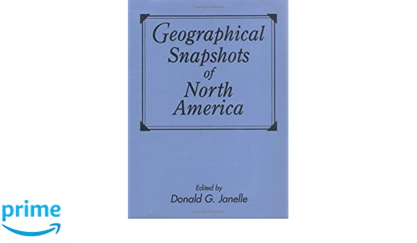 Geographical Snapshots of North America: Donald G. Janelle ...