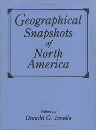 Geographical Snapshots of North America: Donald G. Janelle: 9780898620306: Amazon.com: Books