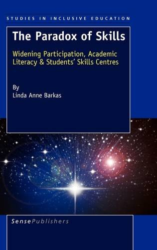 Download The Paradox of Skills: Widening Participation, Academic Literacy & Students' Skills Centres (Studies in Inclusive Education) ebook