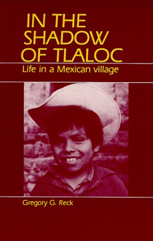 - In the Shadow of Tlaloc: Life in a Mexican Village