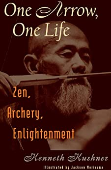 One Arrow, One Life: Zen, Archery, Enlightenment by [Kushner, Kenneth]