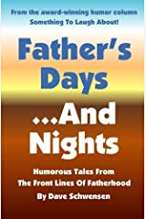 Father's Days... And Nights: Humorous Tales From The Frontlines Of Fatherhood by Dave Schwensen (2012-08-22) Paperback