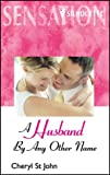A Husband by Any Other Name (Silhouette Sensation) (Silhouette Intimate Moments, No 756)