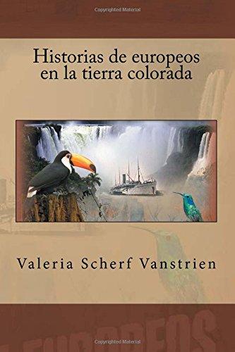 Historias de europeos en la tierra colorada: Amazon.es: Scherf Vanstrien, Valeria: Libros