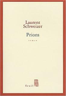 Prions : roman, Schweizer, Laurent