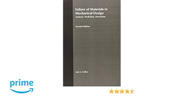 Failure of materials in mechanical design analysis prediction failure of materials in mechanical design analysis prediction prevention 2nd edition jack a collins 9780471558910 amazon books fandeluxe Image collections
