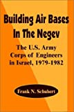 Building Air Bases in the Negev, Frank N. Schubert, 0898758270