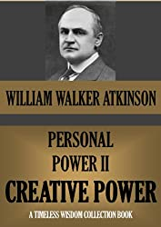 PERSONAL POWER II. CREATIVE POWER (Or your Constructive Forces) (Timeless Wisdom Collection Book 131)
