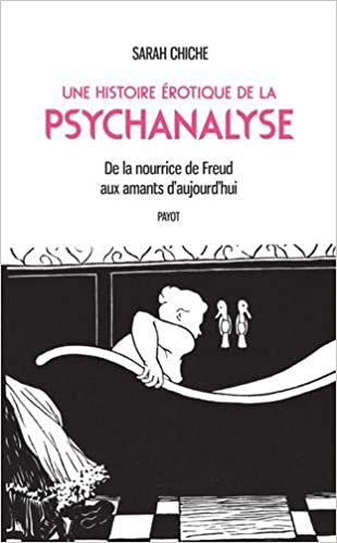 une histoire erotique de la psychanalyse de la nourrice de freud aux amants daujourdhui