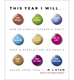By M.J. Ryan This Year I Will...: How to Finally Change a Habit, Keep a Resolution, or Make a Dream Come True