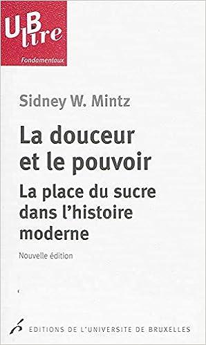 Téléchargements gratuits de vieux livres La douceur et le pouvoir : La place du sucre dans l'histoire moderne PDF