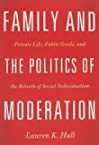 Family and the Politics of Moderation, Lauren K. Hall, 1602588015