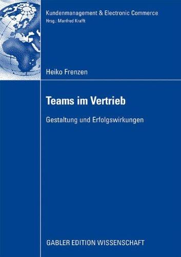 Teams im Vertrieb: Gestaltung und Erfolgswirkungen (Kundenmanagement & Electronic Commerce) (German Edition) (Kundenmanagement & Electronic Commerce)