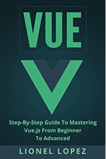 Vuejs 2x by example example driven guide to build web apps with vue step by step guide to mastering vuejs from beginner to ccuart Choice Image