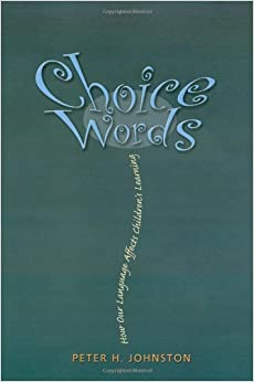 Choice Words: How Our Language Affects Children's Learning