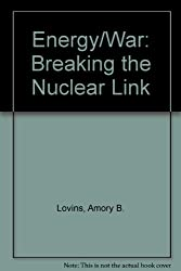 Energy/War, Breaking the Nuclear Link