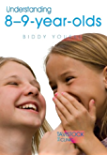 Understanding 8-9-Year-Olds (The Tavistock Clinic - Understanding Your Child)