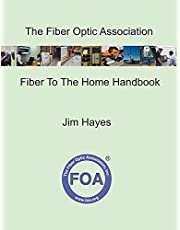 The Fiber Optic Association Fiber To The Home Handbook: For Planners, Managers, Designers, Installers And Operators Of FTTH - Fiber To The Home - Networks