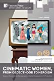 Cinematic Women, From Objecthood to Heroism: Essays on Female Gender Representation on Western Screens and in TV productions