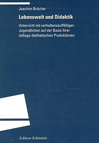 Lebenswelt und Didaktik: Unterricht mit verhaltensauffälligen Jugendlichen auf der Basis ihrer (alltags-) ästhetischen Produktionen (Programm