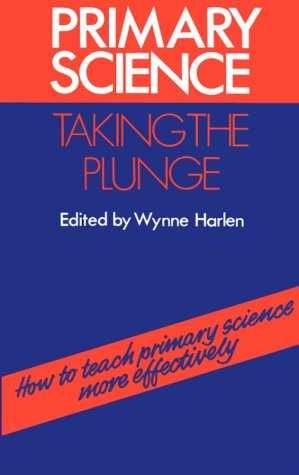 Primary Science...taking the plunge: how to teach primary science more effectively