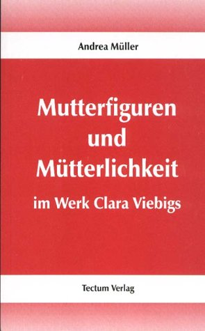 Mutterfiguren und Mütterlichkeit im Werk Clara Viebigs (German Edition)