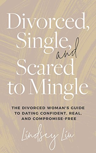 [Best] Divorced, Single, and Scared to Mingle: The Divorced Woman's Guide to Dating Confident, Real and Com<br />R.A.R