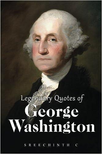 Legendary Quotes of George Washington: George Washington Quotes