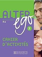 Alter Ego. Cahier D'activités. Per Le Scuole