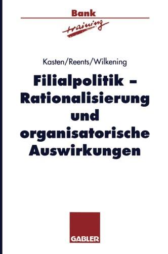 Filialpolitik: Rationalisierung und organisatorische Auswirkungen (Banktraining) (German Edition)