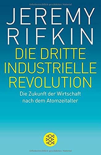 die-dritte-industrielle-revolution-die-zukunft-der-wirtschaft-nach-dem-atomzeitalter