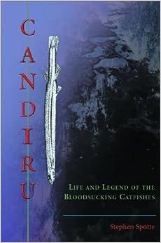 Candiru: Life and Legend of the Bloodsucking Catfishes