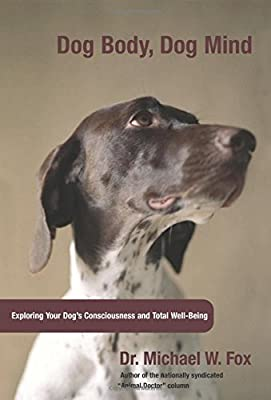 Dog Body, Dog Mind: Exploring Canine Consciousness And Total Well-Being by Lyons Press