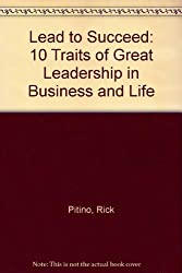 Lead to Succeed: 10 Traits of Great Leadership in Business and Life