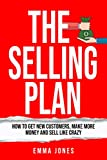 The Selling Plan: How To Get New Customers, Make