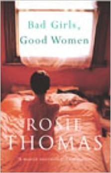 Book Bad Girls Good Women by Rosie Thomas (2003-07-03)