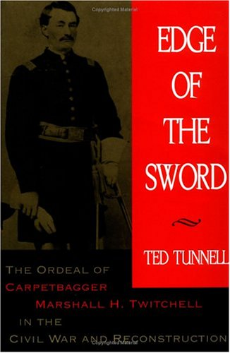 Edge of the Sword: The Ordeal of Carpetbagger Marshall H. Twitchell in the Civil War and Reconstruction pdf epub