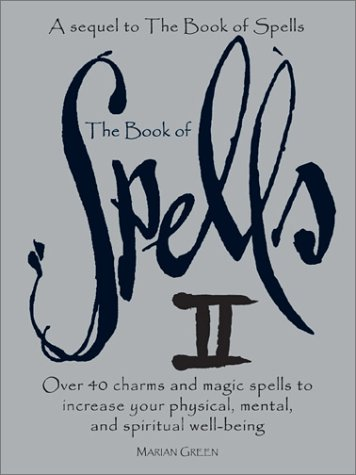 Read Online The Book of Spells II: Over 40 Charms and Magic Spells to Increase You Physical, Mental, and Spiritual Well-Being PDF