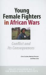 Young Female Fighters in African Wars (Nordic Africa Institute Policy Dialogues)