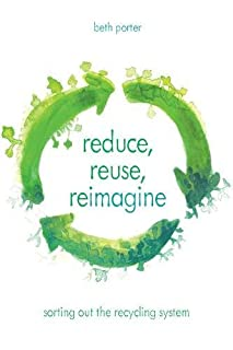 Book Cover: Reduce, Reuse, Reimagine: Sorting Out the Recycling System