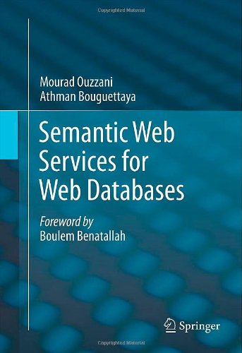 Semantic Web Services for Web Databases by Athman Bouguettaya , Mourad Ouzzani, Springer