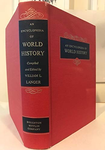 The Encyclopedia of World History: Ancient, Medieval, and Modern, Chronologically ARranged (An Encyclopedia Of World History William Langer)