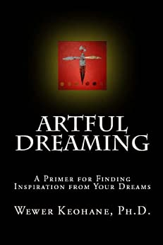 Artful Dreaming: A Primer for Finding Inspiration from Your Dreams (English Edition) por [Wewer Keohane, Ph.D.]