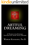 Artful Dreaming: A Primer for Finding Inspiration from Your Dreams