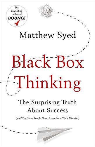 Black Box Thinking: The Surprising Truth About Success, by Matthew Syed