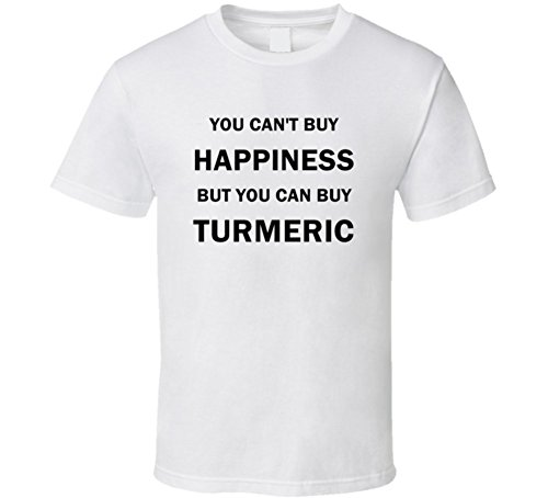 You Can't Buy Happiness But You Can Buy Turmeric Funny Food Gift T Shirt XL White