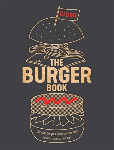 The Burger Book: Banging Burgers, Buns and Sauces to Cook On or Off the BBQ by Christian Stevenson