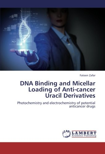 DNA Binding and Micellar Loading of Anti-cancer Uracil Derivatives: Photochemistry and electrochemistry of potential anticancer drugs
