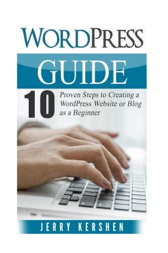 Download WordPress: WordPress Guide: 10 Proven Steps to Creating a WordPress Website or Blog as a Beginner (Wordpress Beginner's Guide, WordPress Website Step ... Website, Learn the Basics of WordPress) pdf